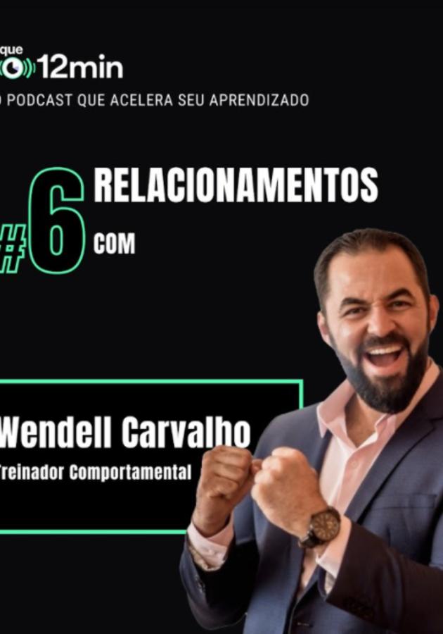 EP #6: Relacionamentos com Wendell Carvalho Resumo